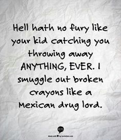 Smuggle broken crayons like a mexican drug lord! Ha
