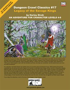 "LEGACY OF THE SAVAGE KINGS (levels 4-6): A terrible Witch Queen is mining corrupted swamp-earth to produce evil Blight Blades. A memorable adventure from the D20 DUNGEON CRAWL CLASSICS line in the spirit of ""Keep on the Borderlands."""
