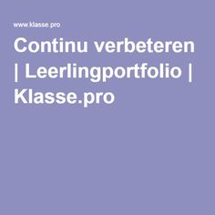 Continu verbeteren | Leerlingportfolio | Klasse.pro Leader In Me, Coaching, Learning, School, First Class, Training, Teaching, Education, Studying