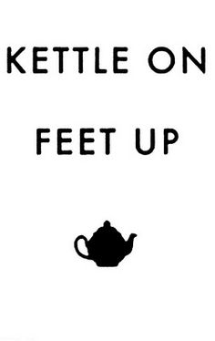 I love tea and this is a good philosophy! I feel best when drinking a cuppa and putting my feet up to read, crochet, and/or spend time with my cats