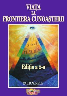 Viața la Frontiera Cunoașterii, Ediția a 2-a - 2018 (de Sal Rachele) - Editura Proxima Mundi, 2018 Illuminati, Author