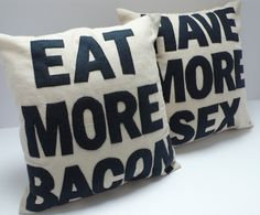 Eat More Bacon and Have More Sex - Thinking I might wanna make these OR make them into a sign