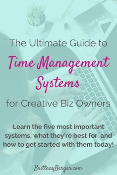 The Ultimate Guide to Time Management Systems for Creative Entrepreneurs Learn the five most important systems what theyre best for and how to start using them today
