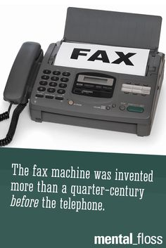 The fax machine is older than the telephone