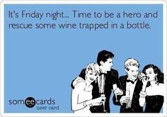 Thank God it's Friday! Time to rescue some wine!! yes it is for me in Australia yahoo :)