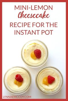 Mini-Lemon Cheesecake Recipe for the Instant Pot - there's a lemon curd surprise in the middle!