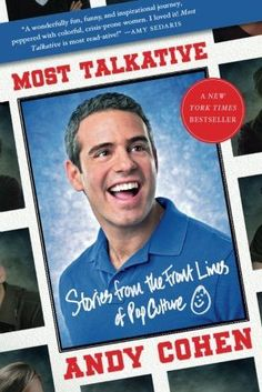 Most Talkative: Stories from the Front Lines of Pop Culture by Andy Cohen