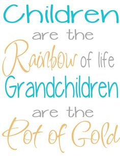 Children are the rainbow of life. Grandchildren are the pot of gold.