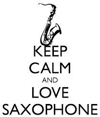 Just KEEP CALM AND LOVE SAXOPHONE<3