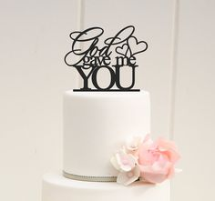 ORIGINAL GOD GAVE ME YOU WEDDING CAKE TOPPER    PLEASE NOTE: We love to allow 3-4 weeks for the production of our custom items but if you need