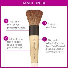 Our Handi Brush, made of goat hair, is the optimal tool for our pressed powders.