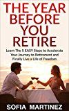Free Kindle Book -   Retirement Planning | The Year Before You Retire — 5 Easy Steps to Accelerate Your Journey to an Early Retirement & Live a Life of Financial Freedom...