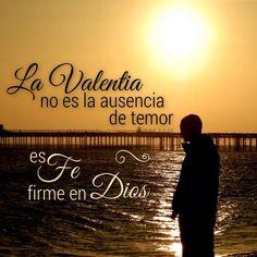 La #Valentía no es ausencia de temor es #Fe firme en #Dios