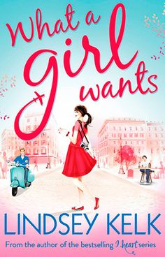 What A Girl Wants by Lindsey Kelk