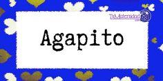 Conoce el significado del nombre Agapito #NombresDeBebes #NombresParaBebes #nombresdebebe - http://www.tumaternidad.com/nombres-de-nino/agapito/