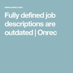 Fully defined job descriptions are outdated | Onrec