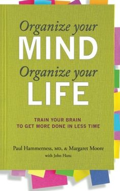 Organize Your Mind, Organize Your Life: Train Your Brain to Get More Done in Less Time by Margaret Moore http://www.amazon.com/dp/0373892446/ref=cm_sw_r_pi_dp_cD1Nub1WVVMXV