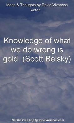 Knowledge of what we do wrong is gold. (Scott Belsky) [September 21st 2015] https://www.youtube.com/watch?v=-mLHvnuZ9g8