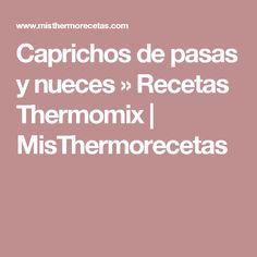 Caprichos de pasas y nueces » Recetas Thermomix | MisThermorecetas