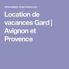 Location de vacances Gard | Avignon et Provence
