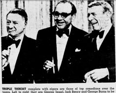 Jack, George Burns and George Jessel. Jessel was considered one of the best monologists of his era.