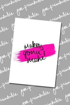 "Free ""makers gona make"" printable | alovelylook.com"