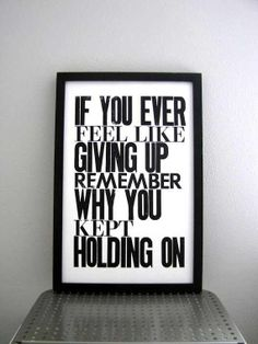 Remember what kept you holding on.