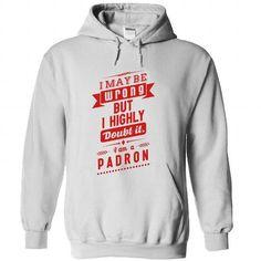 I am Padron T Shirts, Hoodies, Sweatshirts. GET ONE ==> https://www.sunfrog.com/No-Category/I-am-Padron-White-22641509-Hoodie.html?41382