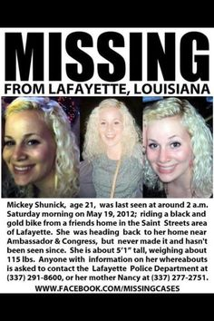 """Keep Repinning, Resharing on Facebook, & Retweeting on Twitter. Let's get this out to all surrounding states and help get Mickey home safe. Mickey was last seen at about 2AM on May 19, 2012 as she was riding a black & gold bike from a friends home in the Saint Streets area of Lafayette headed back home near Ambassador and Congress, but never made it home & hasn't been seen since.   She is 5'1"""" tall, weighing about 115 pounds & has blonde hair & was last seen wearing a pastel multi-colored shirt."""