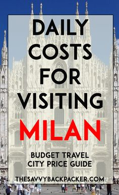 The daily costs of to visit Milan. Tips for estimating the price of food, hostels, hotels, attractions, museums, alcohol, & more — City Price Guide Series