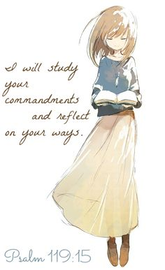 Psalm 119:15 I will study your commandments and reflect on your ways.