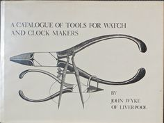 A Catalogue of Tools for Watch and Clock Makers: John Wyke: 9780813907512: Amazon.com: Books