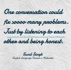 One conversation could fix soooo many problems. Just by listening to each other and being honest. By Sunil Singh english language trainer n motivator Improve English Speaking, Learn English, Have A Great Sunday, Motivational, Inspirational Quotes, Thought Of The Day, Inspiring Quotes About Life, English Language, Conversation