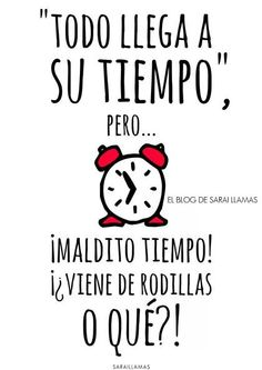 """Todo llega a su tiempo, pero."" (Everything arrives in good time but. Great Quotes, Me Quotes, Funny Quotes, Funny Memes, Jokes, Inspirational Quotes, Funny Phrases, Sarcastic Quotes, More Than Words"