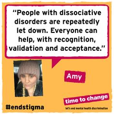 There are many people who undeniably have dissociative disorders but due to speculation and stigma are repeatedly let down. It isn't just psychiatry that can change this – the wider public can help, by recognition, validation and acceptance.