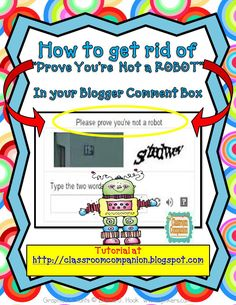 """How to get rid of """"Prove You're Not a Robot"""" in your Comment box on Blogger. Tutorial at Classroom Companion"""