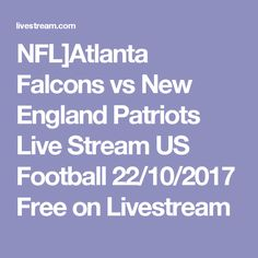 NFL]Atlanta Falcons vs New England Patriots Live Stream US Football 22/10/2017 Free on Livestream