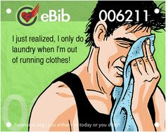 I just realized, I only do  laundry when I'm out   of running clothes!