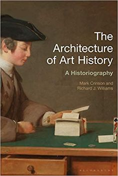The Architecture of Art History: A Historiography  by Mark Crinson  ISBN-13: 978-1350145252 ISBN-10: 1350145254 History Books, Art History, University Of Manchester, Waxing And Waning, Human Geography, Keys Art, Museum Of Modern Art, Art And Architecture, Book Format