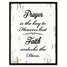 Prayer Is The Key To Heaven But Faith Unlocks The Door Quote Saying Canvas Print Picture Frame Home Decor Wall Art x - Shabby Chic), Black Motivational Quotes For Job, Amazing Inspirational Quotes, Positive Quotes, Door Quotes, Key Quotes, Life Quotes, Door Picture Frame, Framed Art Prints, Canvas Prints