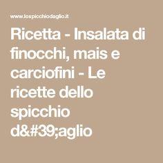 Ricetta - Insalata di finocchi, mais e carciofini - Le ricette dello spicchio d'aglio