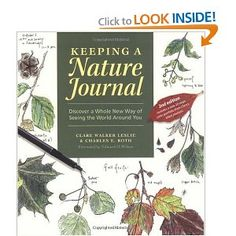 Keeping a Nature Journal: Discover a Whole New Way of Seeing the World Around You. By Clare Walker Leslie and Charles Roth.