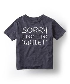 Another great find on #zulily! Heather Blue 'Sorry I Don't Do Quiet' Tee - Toddler & Kids #zulilyfinds
