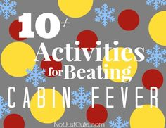 Activities for Beating Cabin Fever -- So many fun ideas for the kids (and for me too)!