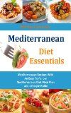 Mediterranean Diet Essentials: Mediterranean Recipes With An Easy To Follow Mediterranean Diet Meal Plan and Lifestyle Guide:Amazon:Kindle Store