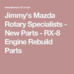 Jimmy's Mazda Rotary Specialists - New Parts - RX-8 Engine Rebuild Parts