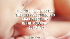 Having children quote no 18 from 20 Quotes About Having Children