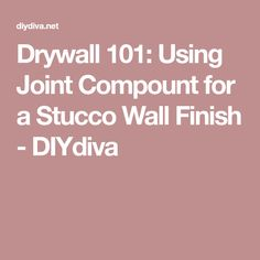Drywall 101: Using Joint Compount for a Stucco Wall Finish - DIYdiva