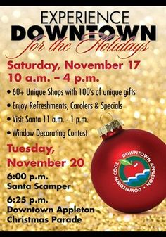 DOWNTOWN FOR THE HOLIDAYS  You're invited to enjoy Downtown For The Holidays!Stroll the Avenue and shop the 60 + unique shops or enjoy the 70+ pubs, clubs & restaurants! Enjoy a unique holiday shopping experience in Downtown Appleton Nov. 16-24.Enjoy the window displays, carolers, special offers and sales, visit with Santa and have your picture taken, come for a special story time, and don't forget the refreshments! Donate to the Salvation Army and your donation will be matched b