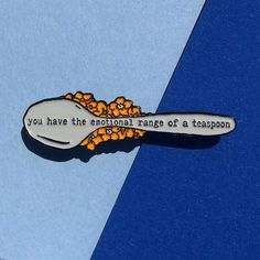 You have the emotional range of a teaspoon Hermione quote enamel pin Stickers, Bag Pins, Jacket Pins, Things To Buy, Stuff To Buy, Cool Pins, Pin And Patches, Pin Badges, Palette